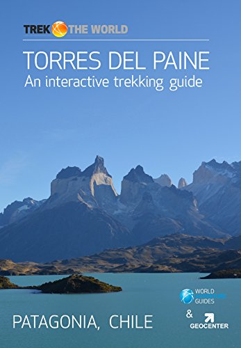 Torres Del Paine: A trekking guide to the famous Torres del Paine circuit in Patagonia (Trek the World Book 2)