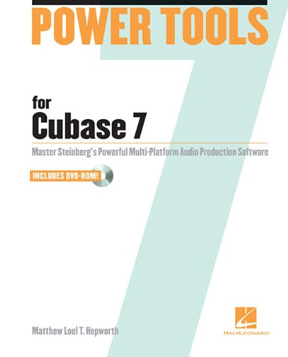 Power Tools for Cubase 7: Master Steinberg's Powerful Multi-Platform Audio Production Software by Brand: Hal Leonard Books