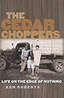 The Cedar Choppers: Life on the Edge of Nothing (Sam Rayburn Series on Rural Life, sponsored by Texas A&M University-Commerce)