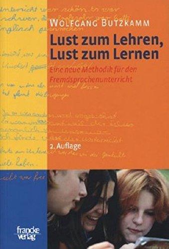 Lust zum Lehren, Lust zum Lernen: Eine neue Methodik für den Fremdsprachenunterricht