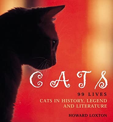 Cats: 99 Lives: 99 Lives - Cats in History, Legend and Literature by Howard Loxton (2001-06-14)