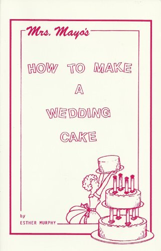 Mrs Mayo's How to Make a Wedding Cake