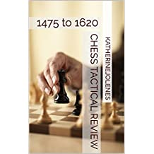 Chess Tactical Review: 1475 to 1620