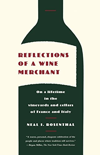 Reflections of a Wine Merchant: On a Lifetime in the Vineyards and Cellars of France and Italy by Neal I. Rosenthal