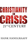 Christianity in Crisis, Hank Hanegraaff and Thomas Nelson Publishing Staff, 0849964598
