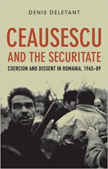 Book Ceausescu and the Securitate: Coercion and Dissent in Romania, 1965-89 by Dennis Deletant (1996-08-02)