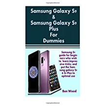 Samsung Galaxy S9 & Samsung Galaxy S9 Plus For Dummies: Samsung S9 guide for beginners who wish to learn impressive tricks, and put the Samsung galaxy S9 & S9 Plus to optimal use