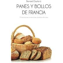Panes y bollos de Francia: 75 Fórmulas profesionales al alcance de todos (Spanish Edition