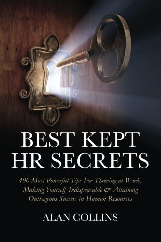Best Kept HR Secrets 400 Most Powerful Tips For Thriving at Work Making Yourself Indispensable & Attaining Outrageous Success  in Human Resources
