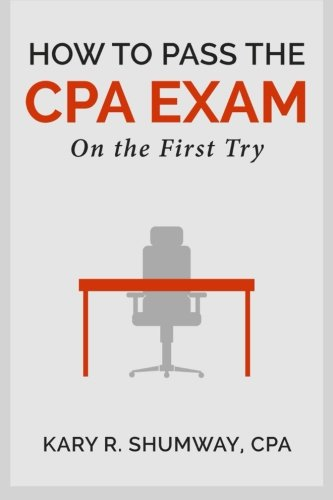 How to Pass the CPA EXam: On the First Try (The Career CPA) (Volume 1)