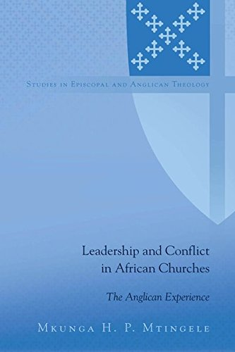 Leadership and Conflict in African Churches: The Anglican Experience (Studies in Episcopal and Anglican Theology) by Peter Lang Inc., International Academic Publishers