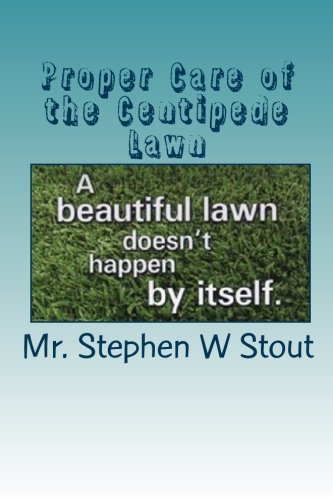 Care Insects Lawn (Proper Care of the Centipede Lawn: Grow a Healthy, Plush, Weed and Insect Free Lawn Naturally)