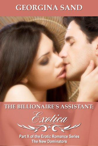 (The Billionaire's Assistant Part 10: Exotica (A Billionaire Erotic Romance) (The New Dominators))