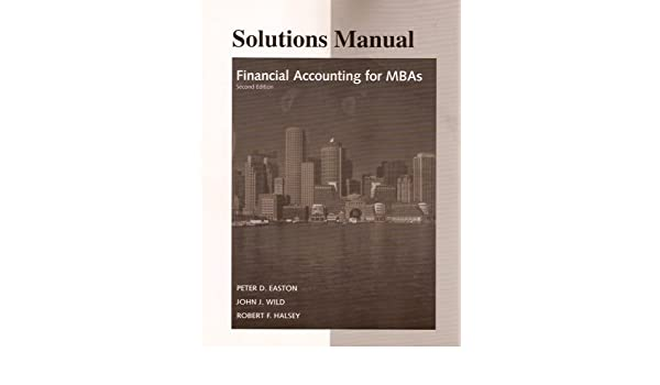 financial accounting for mbas solutions manual peter d easton rh amazon com Top 50 MBA Accounting Programs Top 50 MBA Accounting Programs