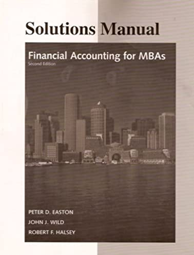 financial accounting for mbas solutions manual peter d easton rh amazon com financial accounting for executives and mbas 3rd edition solution manual financial accounting for executives and mbas 3rd edition solution manual