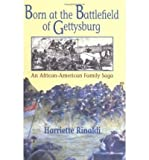 img - for Born at the Battlefield of Gettysburg: An African-American Family Saga (Hardback) - Common book / textbook / text book