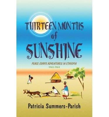 Download [ THIRTEEN MONTHS OF SUNSHINE: PEACE CORPS ADVENTURES IN ETHIOPIA: 1962-1964 Paperback ] Summers-Parish, Patricia ( AUTHOR ) Oct - 20 - 2009 [ Paperback ] pdf epub