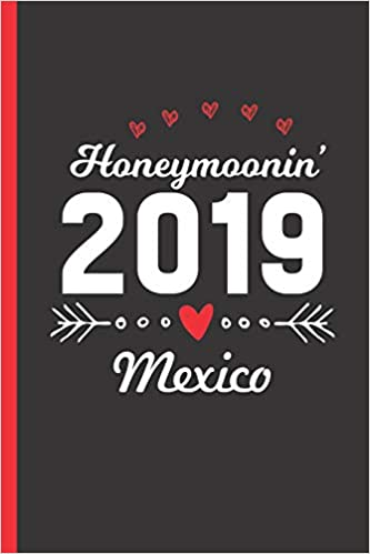 Honeymoonin' 2019 Mexico: Notebook & Journal Or Diary For