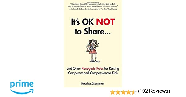 It's OK Not to Share and Other Renegade Rules for Raising ...