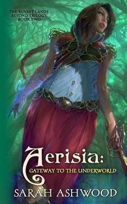 [ Aerisia: Gateway to the Underworld BY Ashwood, Sarah ( Author ) ] { Paperback } 2014