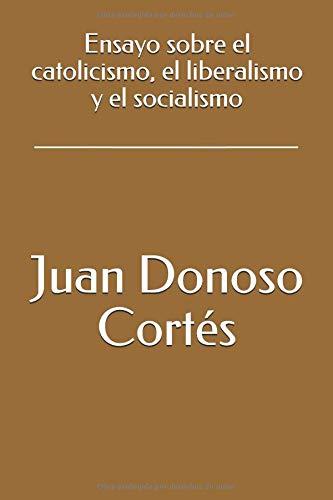 Ensayo sobre el catolicismo, el liberalismo y el socialismo  [Donoso Cortés, Juan] (Tapa Blanda)