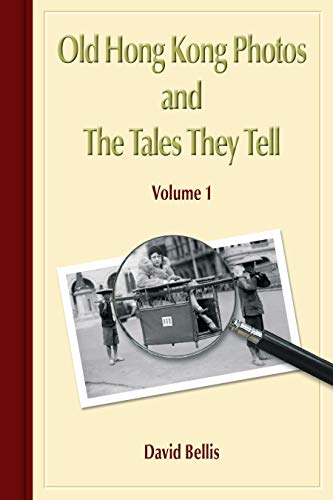 Old Hong Kong Photos and The Tales They Tell, Volume 1