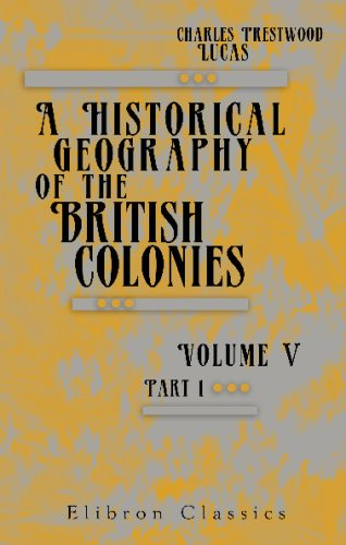 Download A Historical Geography of the British Colonies: Canada. Volume 5. Canada. Part 1: Historical pdf epub