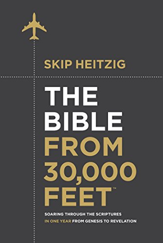 The Bible from 30,000 FeetTM: Soaring Through the Scriptures in One Year from Genesis to Revelation by [Heitzig, Skip]