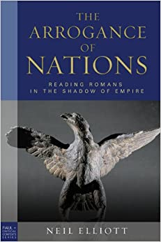 The Arrogance Of Nations, Edition: Reading Romans In The Shadow Of Empire (Paul in Critical Contexts)