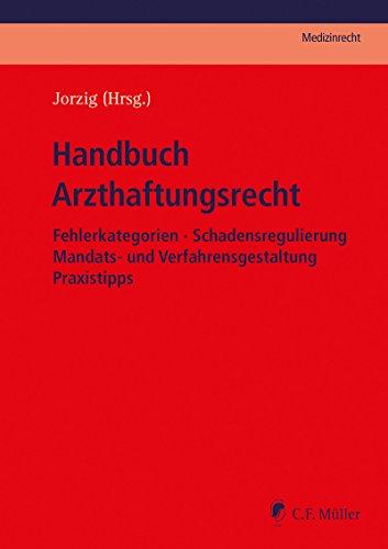 Handbuch Arzthaftungsrecht: Fehlerkategorien - Schadensregulierung - Mandats- und Verfahrensgestaltung - Praxistipps (C.F. Müller Medizinrecht) (German Edition)