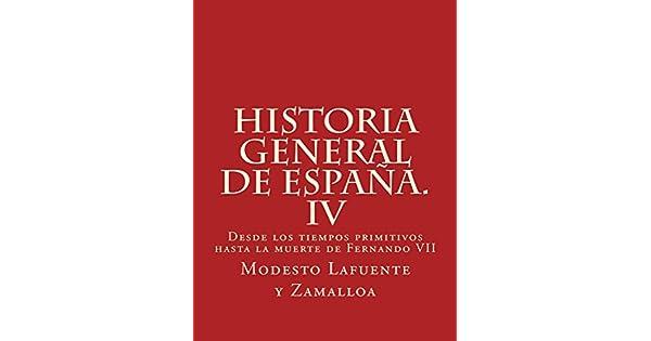 Historia general de España. IV: Desde los tiempos primitivos hasta la muerte de Fernando VII eBook: Modesto Lafuente y Zamalloa: Amazon.com.mx: Tienda ...