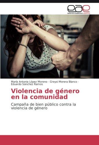 Violencia de género en la comunidad: Campaña de bien público contra la violencia de género (Spanish Edition)