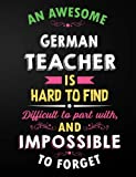 German Teacher Notebook: An Awesome German Teacher Is Hard To Find Inspirational Quote - Notebook, Journal, and Planner for Teacher Gift: Cute Teacher ... Gift (7.44 x 9.69 - 110 Wide Rule Pages)