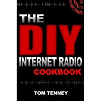 The DIY Internet Radio Cookbook: A Beginner's Guide to Building Your Own 24/7 Streaming Network