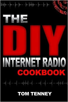 Book The DIY Internet Radio Cookbook: A Beginner's Guide to Building Your Own 24/7 Streaming Network