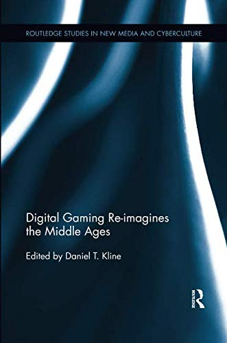 Digital Gaming Re-imagines the Middle Ages (Routledge Studies in New Media and Cyberculture)-cover