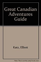 Great Canadian Adventures Guide
