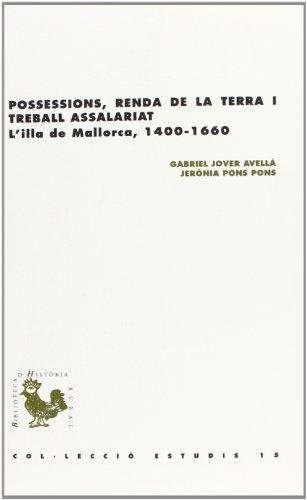 Descargar Libro Possessions, Renda De La Terra I Treball Assalariat: L'illa De Mallorca, 1400-1660 ) Gabriel Jover I Avellà