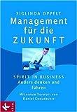 Management für die Zukunft: Spirit in Business: Anders denken und führen