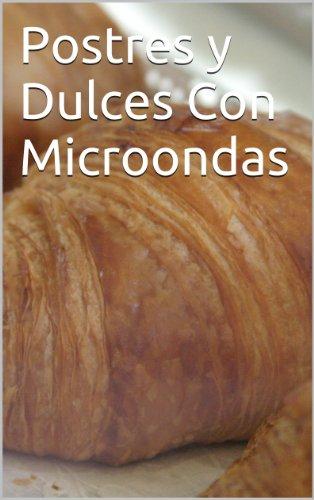 Postres y Dulces Con Microondas (El Gran Desconocido de la ...