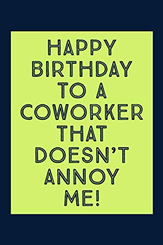Happy Birthday To A Coworker: That Doesn't Annoy Me - Novelty Funny Coworker Birthday Quote - Lined Notebook - Funny Birthday Coworker Gift Ideas