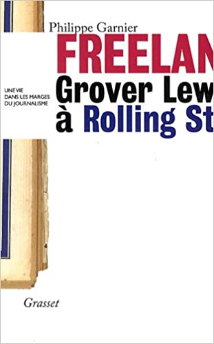 Téléchargement Freelance : Grover lewis à Rolling Stone, une vie dans les marges du journalisme pdf