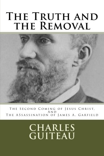 The Truth and the Removal: The Second Coming of Jesus Christ, and the Assassination of President James A. Garfield