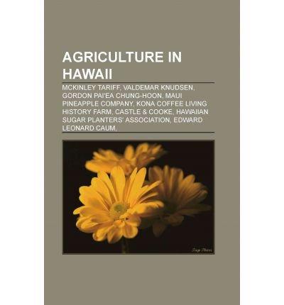 Agriculture in Hawaii McKinley Tariff, Valdemar Knudsen, Gordon Pai'ea Chung-Hoon, Maui Pineapple Company, Kona Coffee Living History (Kona Coffee History)