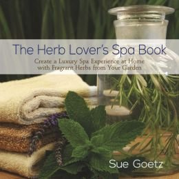 Create a Luxury Spa Experience at Home with Fragrant Herbs from Your Garden The Herb Lover's Spa Book (Hardback) - Common