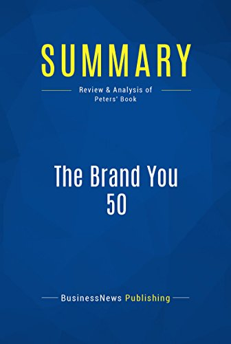 Summary: The Brand You 50 - Tom Peters: Fifty Ways To Transform Yourself From An ''Employee'' Into A Brand That Shouts Distinction, Commitment and Passion! Pdf