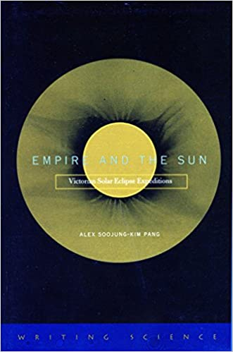 Book Empire and the Sun: Victorian Solar Eclipse Expeditions (Writing Science)