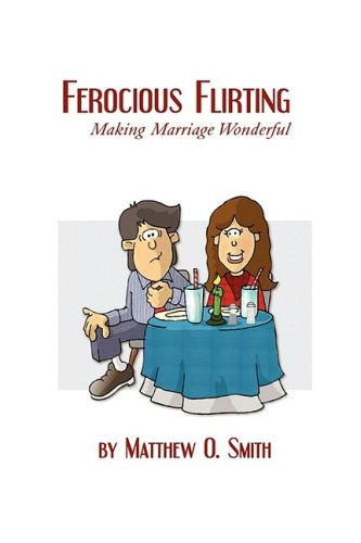 Ferocious Flirting: Making Marriage Wonderful