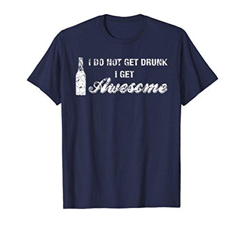 Mens I Do Not Get Drunk, I Get Awesome Shirt, Funny Beer Drinking Large Navy