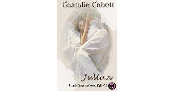 Julian (Las Hijas de Van DjcK nº 2) eBook: Castalia Cabott: Amazon ...